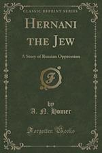 Hernani the Jew: A Story of Russian Oppression (Classic Reprint)