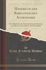 Handbuch Der Babylonischen Astronomie, Vol. 1