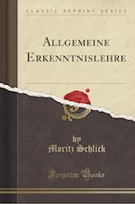 Allgemeine Erkenntnislehre (Classic Reprint)