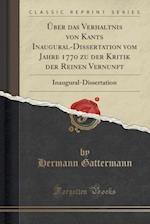 Uber Das Verhaltnis Von Kants Inaugural-Dissertation Vom Jahre 1770 Zu Der Kritik Der Reinen Vernunft