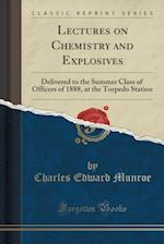 Lectures on Chemistry and Explosives