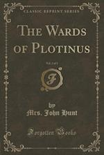 The Wards of Plotinus, Vol. 2 of 3 (Classic Reprint) af Mrs John Hunt