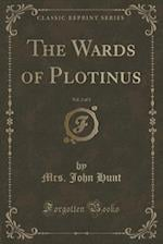 The Wards of Plotinus, Vol. 2 of 3 (Classic Reprint) af Mrs. John Hunt