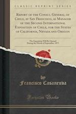 Report of the Consul General of Chile, at San Francisco, as Manager of the Second International Exposition of Chile, for the States of California, Nev af Francisco Casaneuva