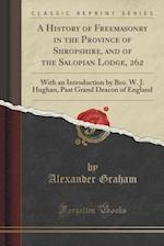 A   History of Freemasonry in the Province of Shropshire, and of the Salopian Lodge, 262