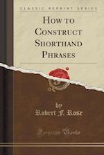 How to Construct Shorthand Phrases (Classic Reprint)