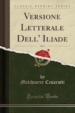 Versione Letterale Dell' Iliade, Vol. 7 (Classic Reprint)