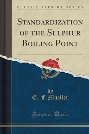 Standardization of the Sulphur Boiling Point (Classic Reprint)