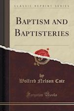 Baptism and Baptisteries (Classic Reprint)