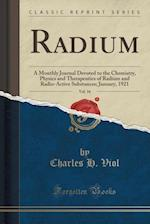 Radium, Vol. 16: A Monthly Journal Devoted to the Chemistry, Physics and Therapeutics of Radium and Radio-Active Substances; January, 1921 (Classic Re