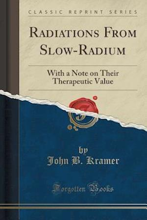 Bog, hæftet Radiations From Slow-Radium: With a Note on Their Therapeutic Value (Classic Reprint) af John B. Kramer