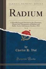 Radium, Vol. 18: A Monthly Journal Devoted to the Chemistry, Physics and Therapeutics of Radium and Radio-Active Substances; October, 1921 (Classic Re