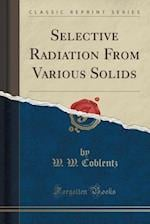 Selective Radiation from Various Solids (Classic Reprint)