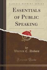 Essentials of Public Speaking (Classic Reprint)