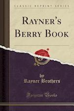 Rayner's Berry Book (Classic Reprint)