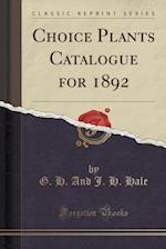 Choice Plants Catalogue for 1892 (Classic Reprint)