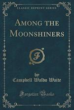 Among the Moonshiners (Classic Reprint) af Campbell Waldo Waite