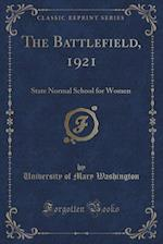 The Battlefield, 1921: State Normal School for Women (Classic Reprint) af University of Mary Washington