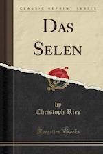 Das Selen (Classic Reprint)