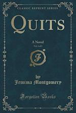 Quits, Vol. 1 of 3: A Novel (Classic Reprint)