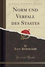 Norm Und Verfall Des Staates (Classic Reprint)