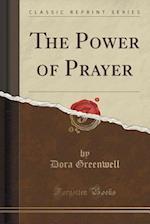The Power of Prayer (Classic Reprint)