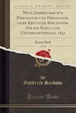 Neue Jahrbucher Fur Philologie Und Paedagogik, Oder Kritische Bibliothek Fur Das Schul-Und Unterrichtswesen, 1841, Vol. 32 af Gottfried Seebode