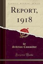 Report, 1918 (Classic Reprint)