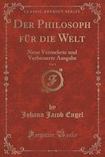 Der Philosoph Fur Die Welt, Vol. 1