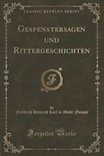 Gespenstersagen Und Rittergeschichten (Classic Reprint) af Friedrich Heinrich Karl L. Motte-Fouque