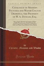 Catalogue of Modern Pictures and Water-Colour Drawings, the Property of W. A. Duncan, Esq.