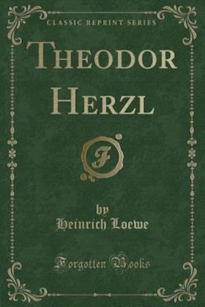 Theodor Herzl (Classic Reprint)