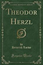 Theodor Herzl (Classic Reprint) af Heinrich Loewe