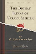 The Brihat Jataka of Varaha Mihira (Classic Reprint)