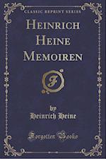 Heinrich Heine Memoiren (Classic Reprint)