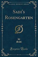Sadi's Rosengarten (Classic Reprint)
