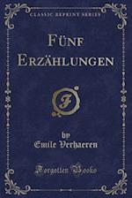 Funf Erzahlungen (Classic Reprint)