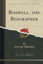 Boswell, the Biographer (Classic Reprint)