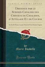 Dressage Par Le Surfaix-Cavalier Des Chevaux de Cavalerie, D'Attelage Et de Course af Marie Isabelle