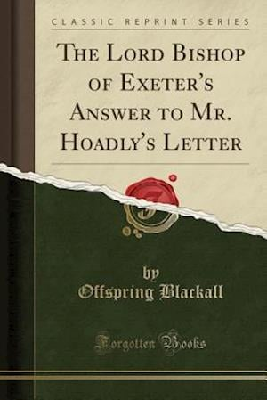 Bog, paperback The Lord Bishop of Exeter's Answer to Mr. Hoadly's Letter (Classic Reprint) af Offspring Blackall