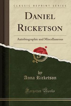 Bog, hæftet Daniel Ricketson: Autobiographic and Miscellaneous (Classic Reprint) af Anna Ricketson