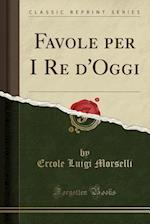 Favole Per I Re D'Oggi (Classic Reprint)