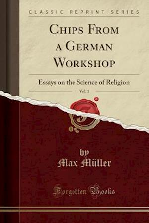 Bog, hæftet Chips From a German Workshop, Vol. 1: Essays on the Science of Religion (Classic Reprint) af Max Müller