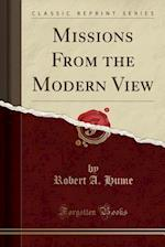 Missions from the Modern View (Classic Reprint)