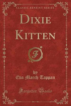 Bog, paperback Dixie Kitten (Classic Reprint) af Eva March Tappan
