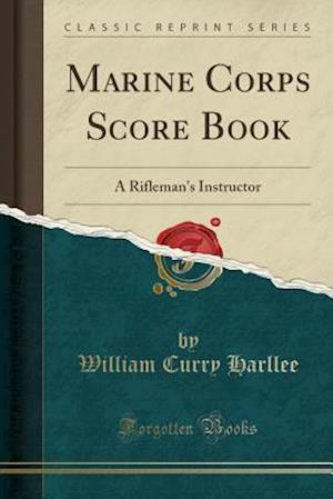 Bog, hæftet Marine Corps Score Book: A Rifleman's Instructor (Classic Reprint) af William Curry Harllee