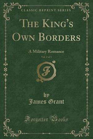 Bog, hæftet The King's Own Borders, Vol. 2 of 3: A Military Romance (Classic Reprint) af James Grant