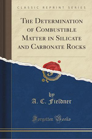 Bog, hæftet The Determination of Combustible Matter in Silicate and Carbonate Rocks (Classic Reprint) af A. C. Fieldner