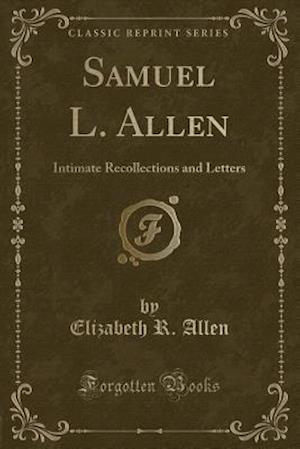 Bog, hæftet Samuel L. Allen: Intimate Recollections and Letters (Classic Reprint) af Elizabeth R. Allen