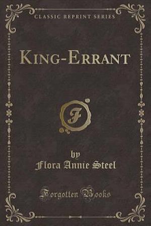 Bog, hæftet King-Errant (Classic Reprint) af Flora Annie Steel